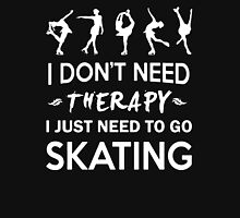 I Don't Need Therapy I Just Need To Go Skating Unisex T-Shirt