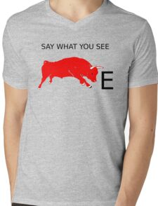SAY WHAT YOU SEE .. ON A TEE Mens V-Neck T-Shirt