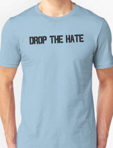 Drop the Hate Unisex T-Shirt
