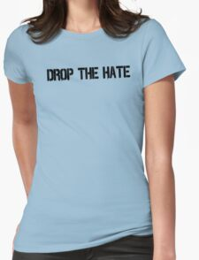 Drop the Hate Womens Fitted T-Shirt