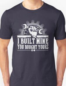 Mechanic I Built Mine You Bought Yours Unisex T-Shirt