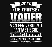 IK BEN DE TROTSE VADER VAN EEN VERDOMD FANTASTISCHE DOCHTER Unisex T-Shirt