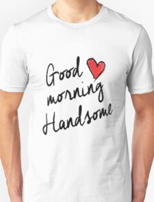 Good Morning Handsome  T-Shirt