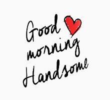 Good Morning Handsome  Unisex T-Shirt