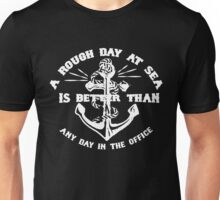 A ROUGH DAY AT SEA IS BETTER THAN ANY DAY IN THE OFFICE Unisex T-Shirt