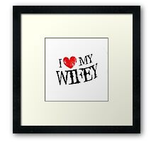 I Love My Wifey  Framed Print