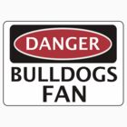 DANGER BULLDOGS FAN FAKE FUNNY SAFETY SIGN SIGNAGE by DangerSigns