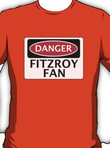 DANGER FITZROY FAN FAKE FUNNY SAFETY SIGN SIGNAGE T-Shirt
