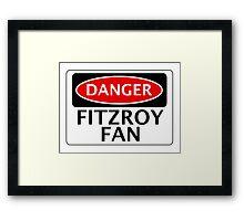 DANGER FITZROY FAN FAKE FUNNY SAFETY SIGN SIGNAGE Framed Print