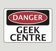 DANGER GEEK CENTRE FAKE FUNNY SAFETY SIGN SIGNAGE by DangerSigns