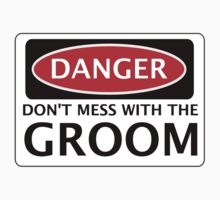 DANGER DON'T MESS WITH THE GROOM, FAKE FUNNY WEDDING SAFETY SIGN SIGNAGE by DangerSigns