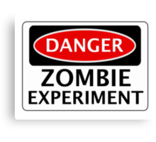 DANGER ZOMBIE EXPERIMENT FUNNY FAKE SAFETY SIGN SIGNAGE Canvas Print