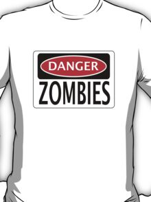 DANGER ZOMBIES FUNNY FAKE SAFETY SIGN SIGNAGE T-Shirt