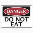 DANGER DO NOT EAT, FUNNY FAKE SAFETY SIGN SIGNAGE by DangerSigns