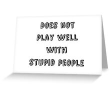Does not play well with stupid people Greeting Card