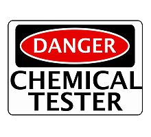 DANGER CHEMICAL TESTER FAKE FUNNY SAFETY SIGN SIGNAGE Photographic Print