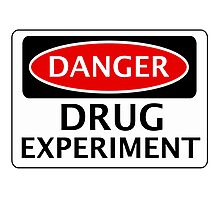 DANGER DRUG EXPERIMENT FAKE FUNNY SAFETY SIGN SIGNAGE Photographic Print