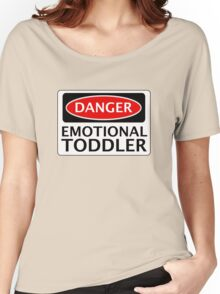 DANGER EMOTIONAL TODDLER FAKE FUNNY SAFETY SIGN SIGNAGE Women's Relaxed Fit T-Shirt