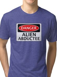 DANGER ALIEN ABDUCTEE FAKE FUNNY SAFETY SIGN SIGNAGE Tri-blend T-Shirt