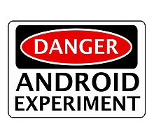 DANGER ANDROID EXPERIMENT FAKE FUNNY SAFETY SIGN SIGNAGE Photographic Print