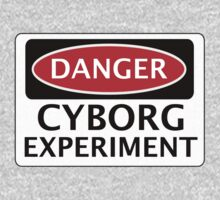 DANGER CYBORG EXPERIMENT FAKE FUNNY SAFETY SIGN SIGNAGE by DangerSigns