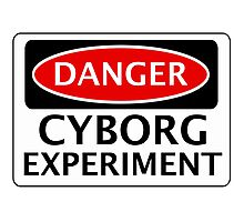 DANGER CYBORG EXPERIMENT FAKE FUNNY SAFETY SIGN SIGNAGE Photographic Print