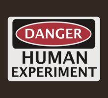 DANGER HUMAN EXPERIMENT FAKE FUNNY SAFETY SIGN SIGNAGE by DangerSigns