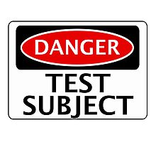 DANGER TEST SUBJECT FAKE FUNNY SAFETY SIGN SIGNAGE Photographic Print