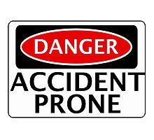 DANGER ACCIDENT PRONE, FAKE FUNNY SAFETY SIGN SIGNAGE Photographic Print