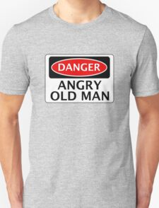 DANGER ANGRY OLD MAN, FAKE FUNNY SAFETY SIGN SIGNAGE T-Shirt