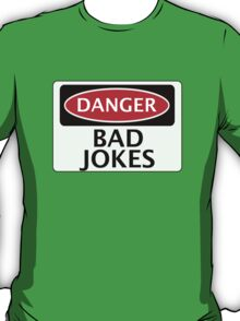 DANGER BAD JOKES, FAKE FUNNY SAFETY SIGN SIGNAGE T-Shirt