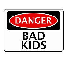 DANGER BAD KIDS, FAKE FUNNY SAFETY SIGN SIGNAGE Photographic Print