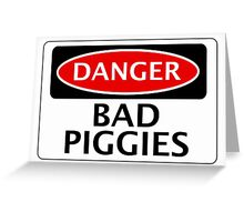 DANGER BAD PIGGIES, FAKE FUNNY SAFETY SIGN SIGNAGE Greeting Card