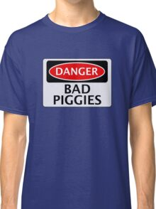 DANGER BAD PIGGIES, FAKE FUNNY SAFETY SIGN SIGNAGE Classic T-Shirt