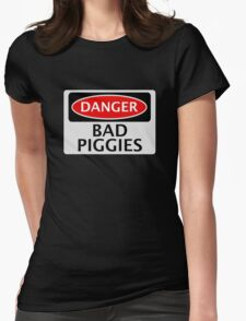 DANGER BAD PIGGIES, FAKE FUNNY SAFETY SIGN SIGNAGE Womens Fitted T-Shirt