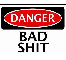 DANGER BAD SHIT, FAKE FUNNY SAFETY SIGN SIGNAGE by DangerSigns