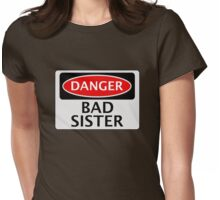 DANGER BAD SISTER, FAKE FUNNY SAFETY SIGN SIGNAGE Womens Fitted T-Shirt