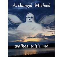 ARCHANGEL MICHAEL WALKES WITH ME Photographic Print