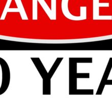 DANGER 10 YEAR OLD, FAKE FUNNY BIRTHDAY SAFETY SIGN Sticker