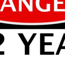 DANGER 12 YEAR OLD, FAKE FUNNY BIRTHDAY SAFETY SIGN Sticker