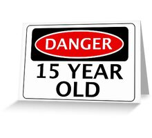 DANGER 15 YEAR OLD, FAKE FUNNY BIRTHDAY SAFETY SIGN Greeting Card