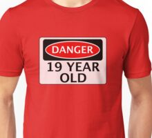 DANGER 19 YEAR OLD, FAKE FUNNY BIRTHDAY SAFETY SIGN Unisex T-Shirt