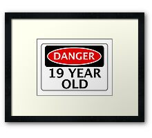DANGER 19 YEAR OLD, FAKE FUNNY BIRTHDAY SAFETY SIGN Framed Print