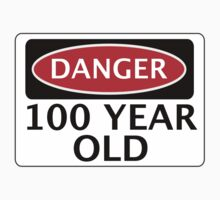 DANGER 100 YEAR OLD, FAKE FUNNY BIRTHDAY SAFETY SIGN by DangerSigns