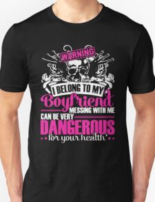 warning i belong to my boyfriend messing with me can be very dangerous for yourr health T-Shirt