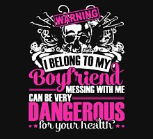 warning i belong to my boyfriend messing with me can be very dangerous for yourr health Unisex T-Shirt