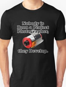Nobody is Born a Perfect Photographer Unisex T-Shirt