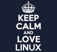 Keep Calm and Love LINUX Kids Clothes
