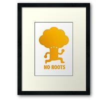 NO ROOTS Framed Print