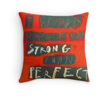 I' D RATHER BE STRONG THAN PERFECT Throw Pillow